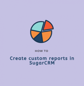 Banner how to create custom reports in SugarCRM