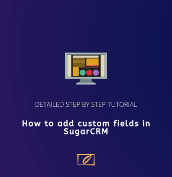 How to create custom fields in SugarCRM
